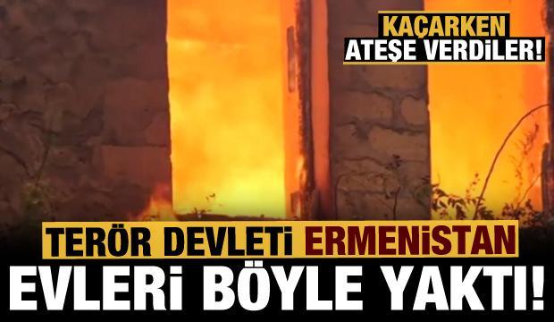 Ermeniler yine aynısını yaptı: Kaçarken evleri yakıyorlar!