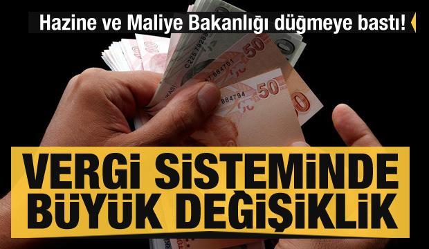 Hazine ve Maliye Bakanlığı düğmeye bastı! Vergi sisteminde büyük değişiklik