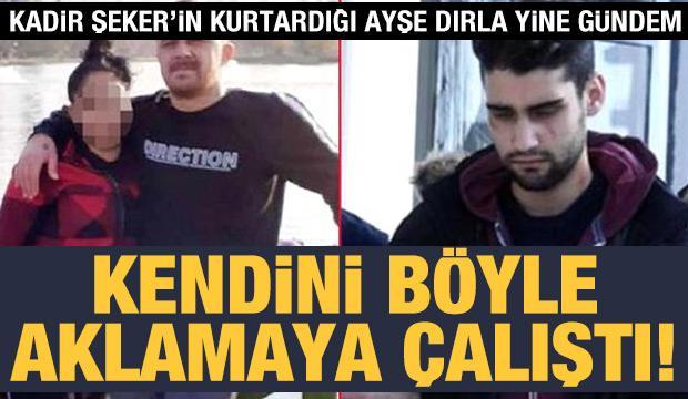 Kadir Şeker'in kurtardığı Ayşe Dırla'nın ifadesi ortaya çıktı