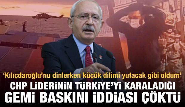 Kılıçdaroğlu'nun Türkiye'yi karaladığı 'gemi baskını' iddiası çökertildi