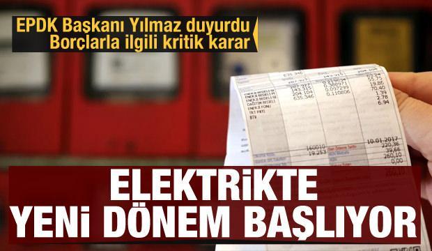 EPDK Başkanı Yılmaz açıkladı! Elektrikte yeni dönem başlıyor