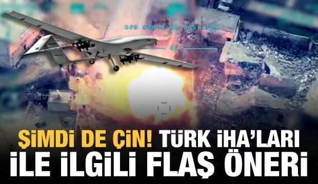 Şimdi de Çin! Türk İHA'ları ile ilgili flaş öneri