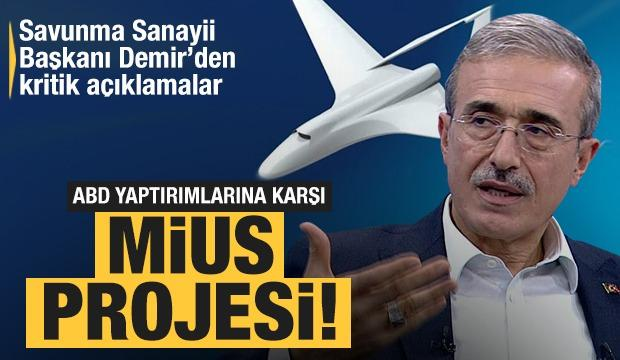 Türkiye'nin MİUS projesini hatırlattı! Savunma Sanayii Başkanı Demir'den kritik açıklamalar
