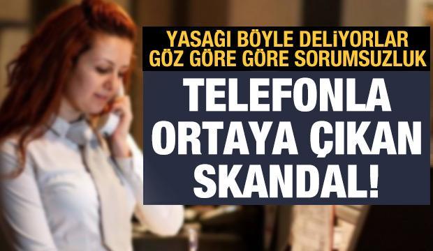 Yasak kararına rağmen rahat durmuyorlar: Skandal telefonla ortaya çıktı