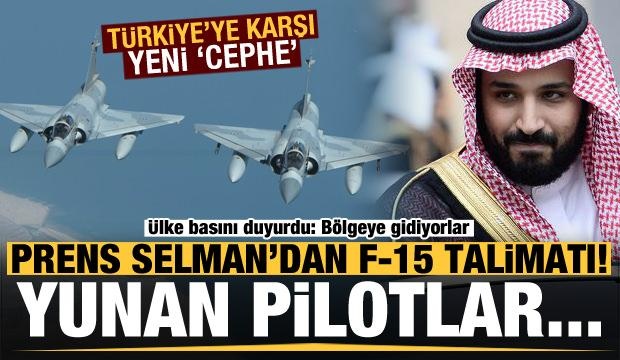 Türkiye'ye karşı yeni cephe! Prens Selman talimat verdi Yunan pilotlar...