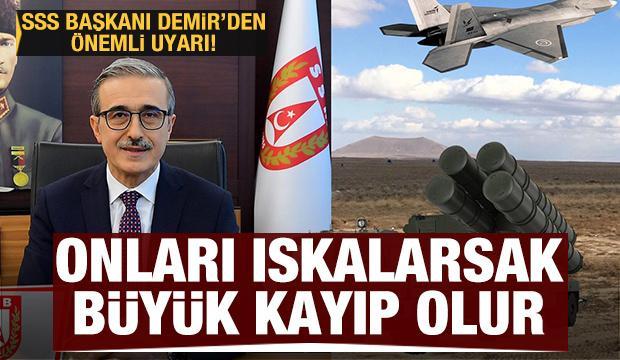 SSB Başkanı Demir'den önemli uyarı: Onları ıskalarsak büyük kayıp olur