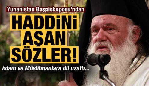 Yunanistan Başpiskoposu'ndan haddini aşan sözler!