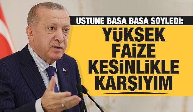Başkan Erdoğan: Ben yüksek faizle ülkenin kalkınacağına inanmıyorum