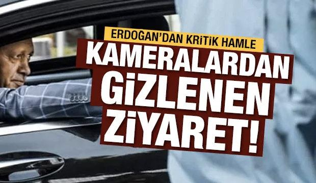 Erdoğan'ın kameralardan gizlenen ziyareti