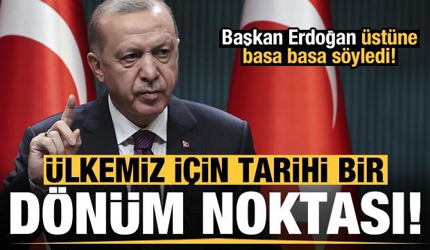 Son dakika: Erdoğan üstüne basa basa söyledi: Ülkemiz için tarihi bir dönüm noktası olacak!