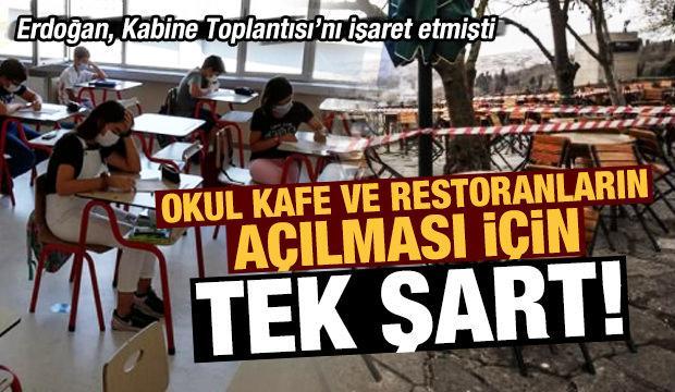 Son dakika: Okul, kafe ve lokantaların açılması için tek şart! Erdoğan kabineyi işaret etmişti