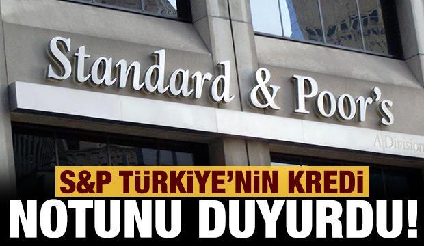 Son dakika: S&P Türkiye'nin kredi notunu açıkladı!