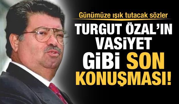 Turgut Özal'ın 1993 yılındaki vasiyet gibi konuşması