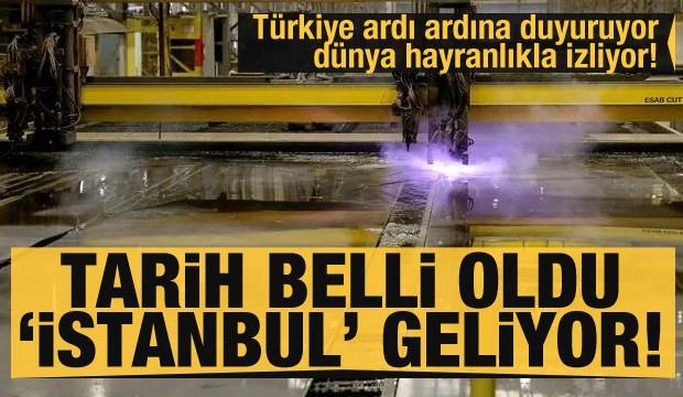 Türkiye ardı ardına duyuruyor dünya hayranlıkla izliyor! Tarih verildi 'İstanbul' geliyor