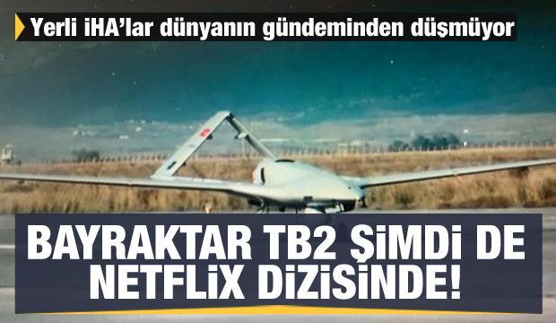 Yerli İHA'lar dünyanın gündeminden düşmüyor! Bayraktar TB2 şimdi de Netflix dizisinde