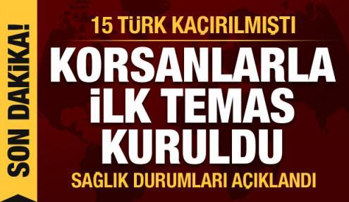 15 Türk denizci kaçırılmıştı! Korsanlar ilk kez irtibat kurdu, işte sağlık durumları