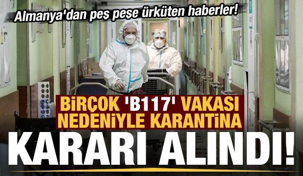 Almanya'dan peş peşe ürküten haberler! 'B117' nedeniyle karantinaya alındı...