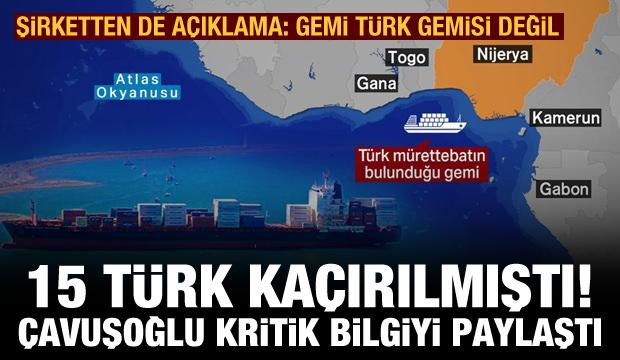 Çavuşoğlu'ndan kaçırılan 15 Türk denizci ile ilgili son dakika açıklaması