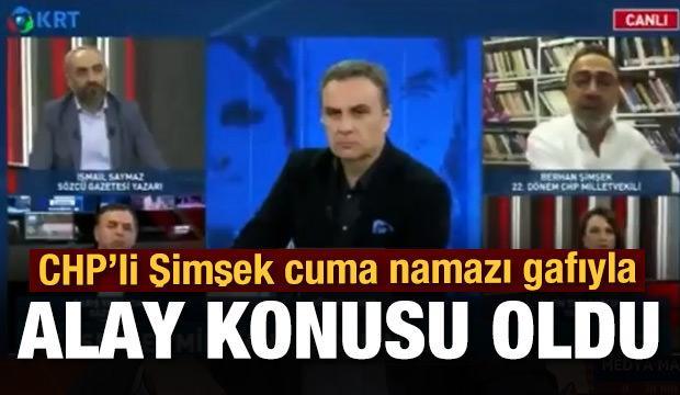 CHP'li Berhan Şimşek cuma namazı gafıyla alay konusu oldua