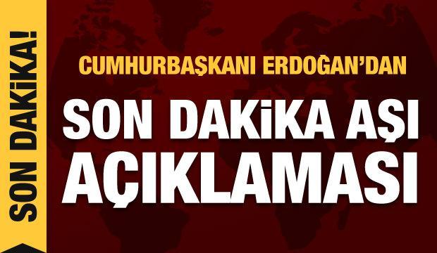 Cumhurbaşkanı Erdoğan'dan son dakika aşı açıklaması