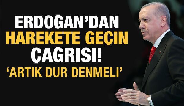 Cumhurbaşkanı Erdoğan'dan uluslararası topluma 'harekete geçin' çağrısı