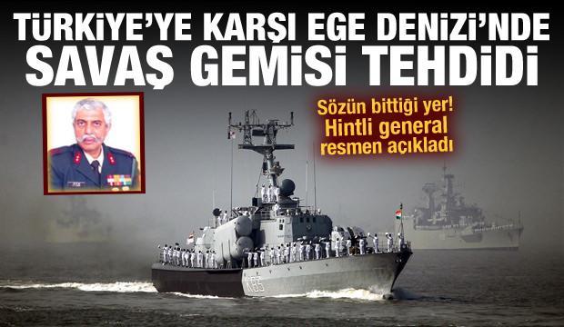 Hintli generalden Türkiye'ye karşı Ege Denizi'nde savaş gemisi tehdidi