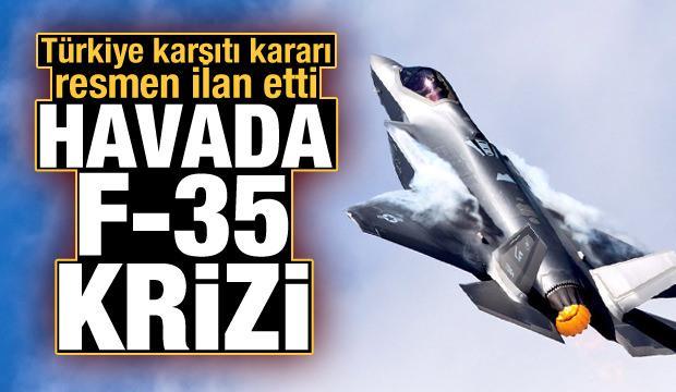 Havada büyük kriz! Türkiye karşıtı F-35 kararını resmen açıkladı