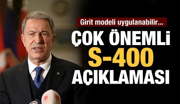 Bakan Akar'dan S-400 açıklaması! Girit modeli uygulanabilir...