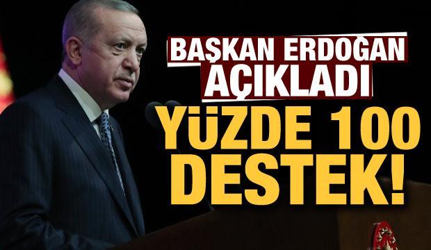 Başkan Erdoğan açıkladı! Yüzde 100 destek...