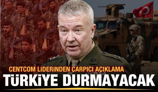 CENTCOM liderinden çarpıcı açıklama: Türkiye durmayacak