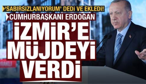 Cumhurbaşkanı Erdoğan'dan İzmir'e müjde!
