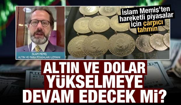 İslam Memiş'ten çarpıcı tahmin: Altın ve dolar yükselmeye devam edecek mi?
