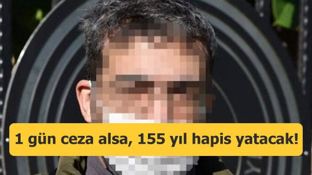 1 gün ceza alsa, 155 yıl hapis yatacak!