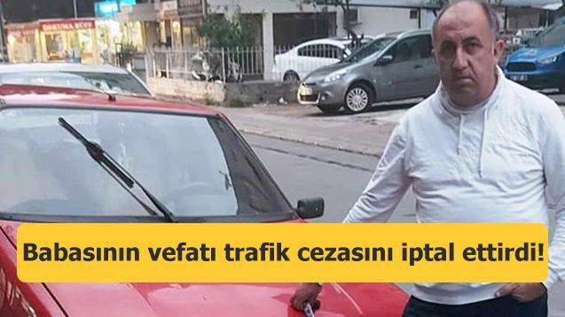 Babasının vefatı trafik cezasını iptal ettirdi!