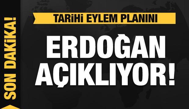 Son dakika haberi: Erdoğan tarihi eylem planını açıklıyor