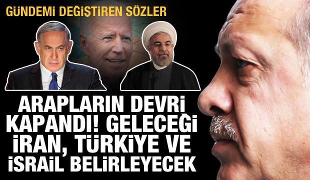 Arapların devri kapandı! Geleceği İran, Türkiye ve İsrail belirleyecek