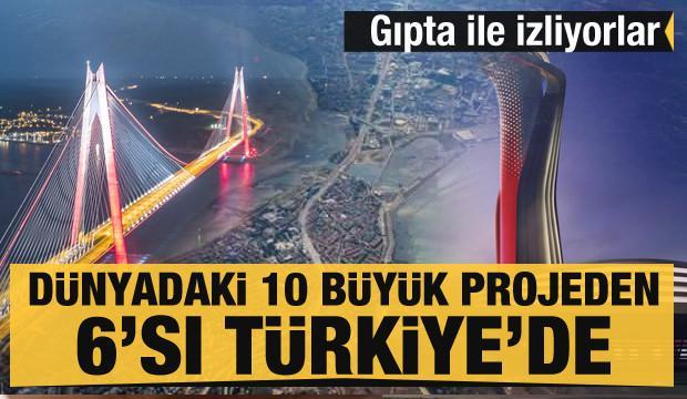 Dünyadaki 10 büyük projeden 6'sı Türkiye'de yapıldı! Gıpta ile izliyorlar