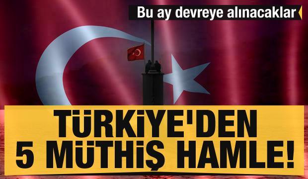 Son dakika haberi: Türkiye'den 5 müthiş hamle! Bu ay devreye alınacaklar