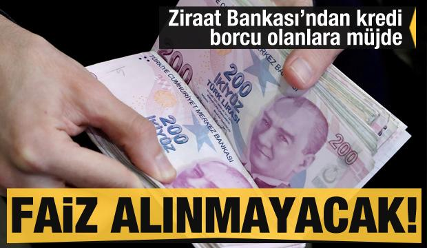 Son dakika haberi: Ziraat Bankası'ndan kredi borcu olanlara müjde! Faiz almayacak