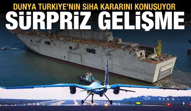 Sürpriz gelişme bomba etkisi yarattı! Türkiye'nin SİHA kararı dünyayı şok etti