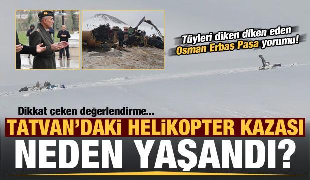Tatvan'daki helikopter kazası neden yaşandı? Dikkat çeken sözler...