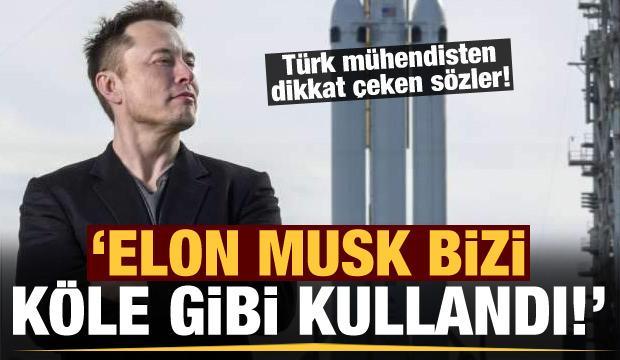 Türk mühendis: Elon Musk bizi köle gibi kullandı!