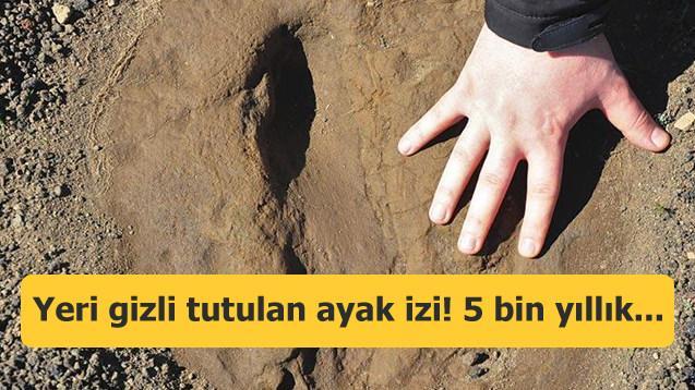 Yeri gizli tutulan ayak izi! 5 bin yıllık...