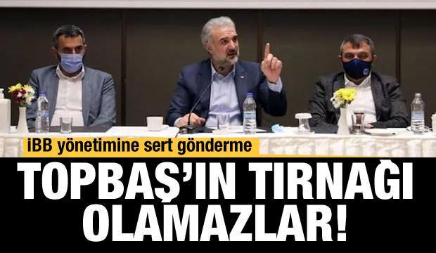 AK Parti İstanbul İl Başkanı Kabaktepe: Topbaş'ın tırnağı olamazlar