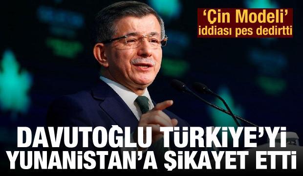 Davutoğlu, Türkiye'yi Yunanistan'a şikayet etti! 'Çin Modeli' iddiası pes dedirtti