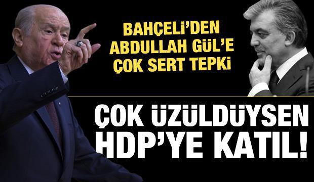 Bahçeli'den Abdullah Gül'e çok sert tepki: Tencere yuvarlanıp kapağını bulacak!