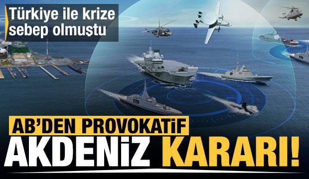 Türkiye ile krize sebep olmuştu! AB'den provokatif Akdeniz kararı