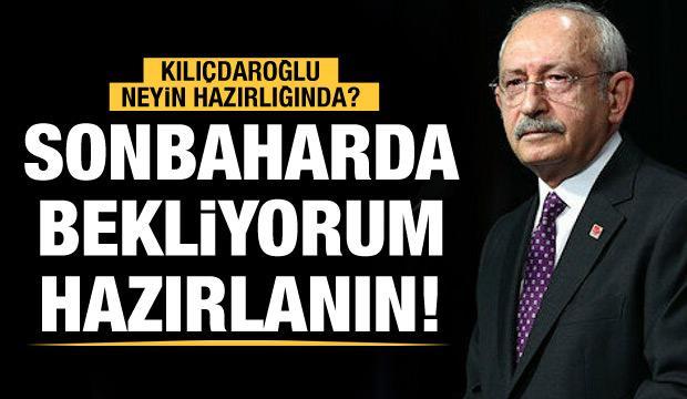 Kılıçdaroğlu: 'Sonbaharda seçim olabilir, hazırlanın'