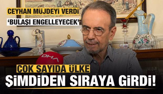 Mehmet Ceyhan müjdeyi verdi: Bulaşı engelleyecek! Çok sayıda ülke sıraya girdi