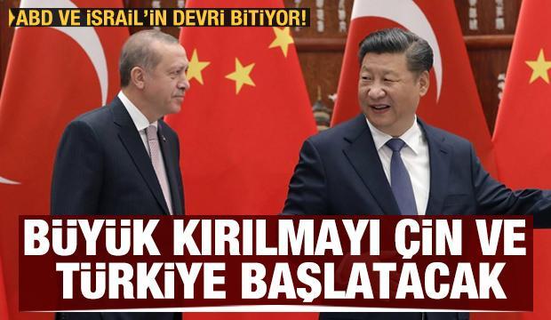 ABD ve İsrail'in devri bitiyor! Büyük kırılmayı Türkiye ve Çin başlatacak